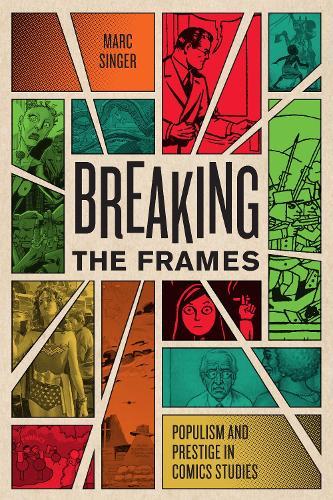 Breaking the Frames: Populism and Prestige in Comics Studies (Paperback)