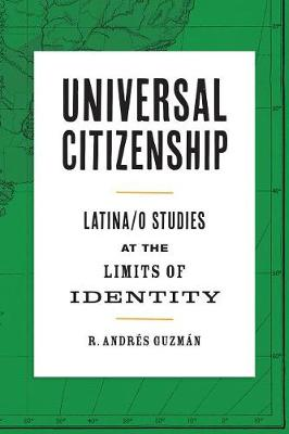 Universal Citizenship: Latina/o Studies at the Limits of Identity (Hardback)