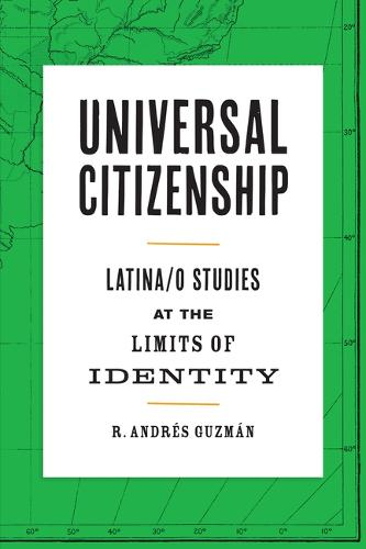 Universal Citizenship: Latina/o Studies at the Limits of Identity (Paperback)