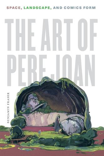 The Art of Pere Joan: Space, Landscape, and Comics Form (Hardback)