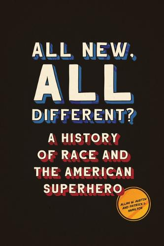 All New, All Different?: A History of Race and the American Superhero - World Comics and Graphic Nonfiction Series (Paperback)