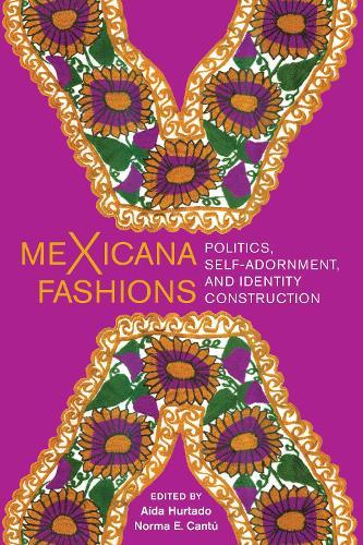 meXicana Fashions: Politics, Self-Adornment, and Identity Construction (Hardback)