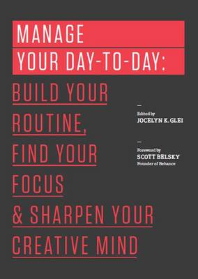 Manage Your Day-to-Day: Build Your Routine, Find Your Focus, and Sharpen Your Creative Mind - 99U (Paperback)