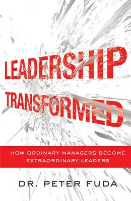 Leadership Transformed: How Ordinary Managers Become Extraordinary Leaders (Paperback)