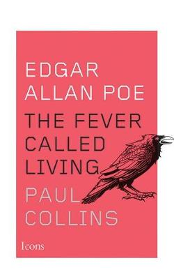 Edgar Allan Poe: The Fever Called Living - Icons (Paperback)