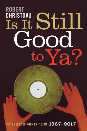 Is It Still Good to Ya?: Fifty Years of Rock Criticism, 1967-2017 (Paperback)