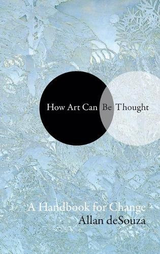 How Art Can Be Thought: A Handbook for Change (Hardback)