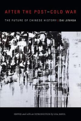 After the Post-Cold War: The Future of Chinese History - Sinotheory (Hardback)