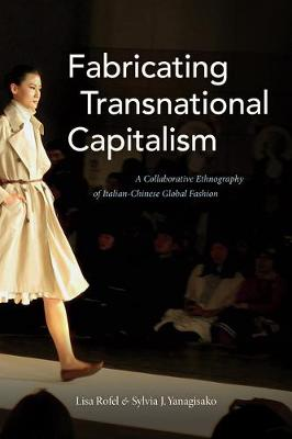 Fabricating Transnational Capitalism: A Collaborative Ethnography of Italian-Chinese Global Fashion - The Lewis Henry Morgan Lectures (Paperback)