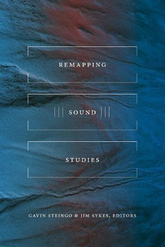 Remapping Sound Studies (Paperback)