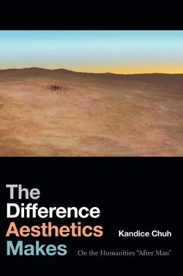 """The Difference Aesthetics Makes: On the Humanities """"After Man"""" (Hardback)"""