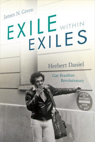 Exile within Exiles: Herbert Daniel, Gay Brazilian Revolutionary (Paperback)