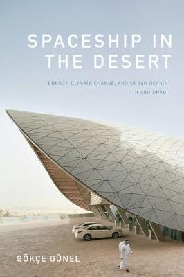 Spaceship in the Desert: Energy, Climate Change, and Urban Design in Abu Dhabi - Experimental Futures (Paperback)