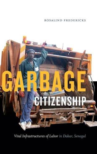 Garbage Citizenship: Vital Infrastructures of Labor in Dakar, Senegal (Hardback)