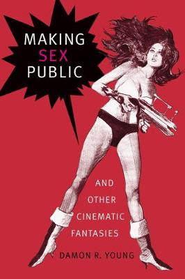 Making Sex Public and Other Cinematic Fantasies - Theory Q (Hardback)