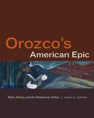 Orozco's American Epic: Myth, History, and the Melancholy of Race (Hardback)