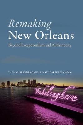 Remaking New Orleans: Beyond Exceptionalism and Authenticity (Hardback)