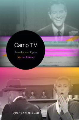 Camp TV: Trans Gender Queer Sitcom History - Console-ing Passions (Hardback)