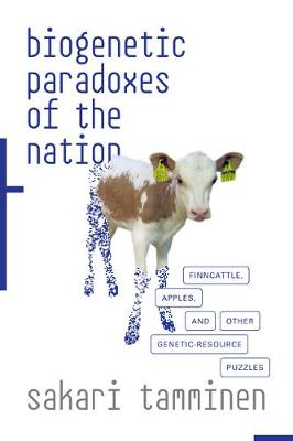 Biogenetic Paradoxes of the Nation: Finncattle, Apples, and Other Genetic-Resource Puzzles - Experimental Futures (Hardback)