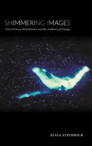 Shimmering Images: Trans Cinema, Embodiment, and the Aesthetics of Change (Hardback)