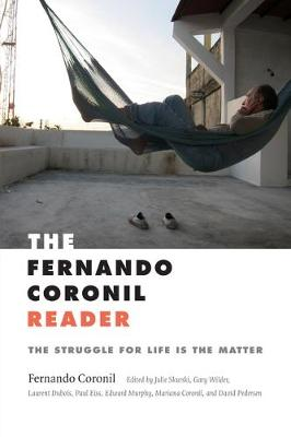 The Fernando Coronil Reader: The Struggle for Life Is the Matter (Hardback)