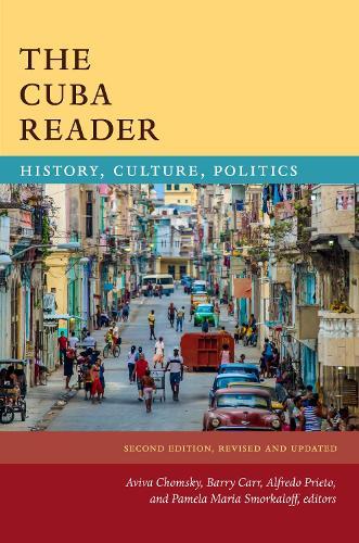 The Cuba Reader: History, Culture, Politics - The Latin America Readers (Paperback)