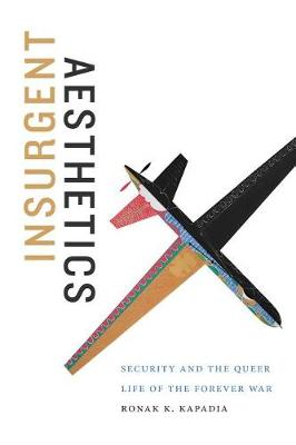 Insurgent Aesthetics: Security and the Queer Life of the Forever War - Art History Publication Initiative (Paperback)