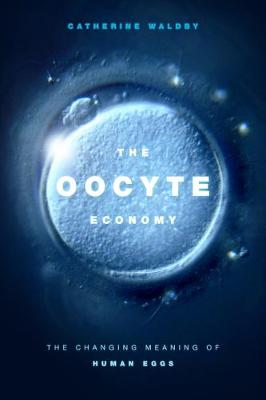 The Oocyte Economy: The Changing Meaning of Human Eggs (Hardback)
