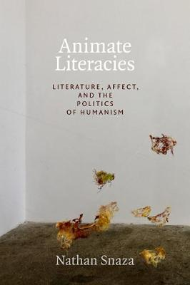 Animate Literacies: Literature, Affect, and the Politics of Humanism - Thought in the Act (Hardback)