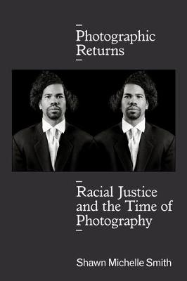 Photographic Returns: Racial Justice and the Time of Photography (Paperback)