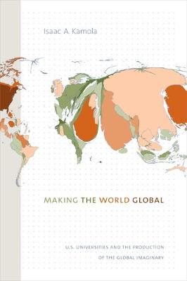 Making the World Global: U.S. Universities and the Production of the Global Imaginary (Paperback)