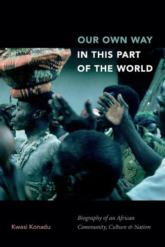 Our Own Way in This Part of the World: Biography of an African Community, Culture, and Nation (Paperback)