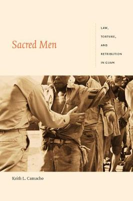 Sacred Men: Law, Torture, and Retribution in Guam - Global and Insurgent Legalities (Hardback)