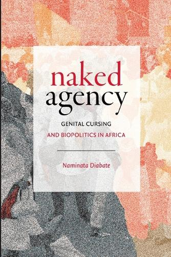 Naked Agency: Genital Cursing and Biopolitics in Africa - Theory in Forms (Paperback)