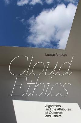 Cloud Ethics: Algorithms and the Attributes of Ourselves and Others (Hardback)