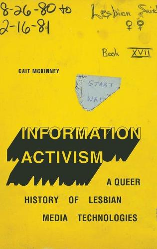 Information Activism: A Queer History of Lesbian Media Technologies - Sign, Storage, Transmission (Hardback)
