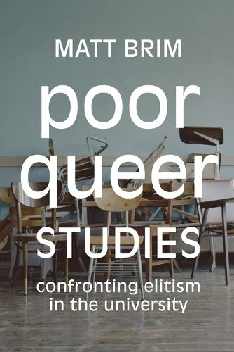 Poor Queer Studies: Confronting Elitism in the University (Paperback)