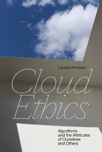 Cloud Ethics: Algorithms and the Attributes of Ourselves and Others (Paperback)