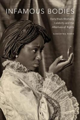 Infamous Bodies: Early Black Women's Celebrity and the Afterlives of Rights (Paperback)