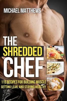 The Shredded Chef: 115 Recipes for Building Muscle, Getting Lean, and Staying Healthy (Paperback)