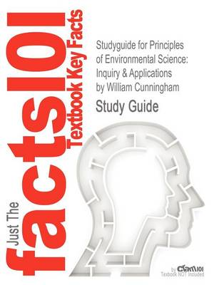 Studyguide for Principles of Environmental Science: Inquiry & Applications by Cunningham, William, ISBN 9780073383248 (Paperback)