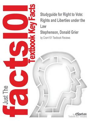 Studyguide for Right to Vote: Rights and Liberties Under the Law by Stephenson, Donald Grier, ISBN 9781851096480 (Paperback)