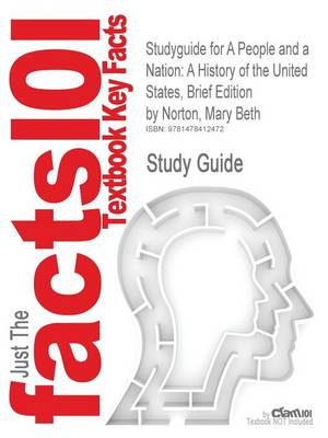 Studyguide for a People and a Nation: A History of the United States, Brief Edition by Norton, Mary Beth, ISBN 9780547175584 (Paperback)