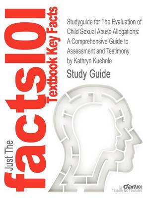 Studyguide for the Evaluation of Child Sexual Abuse Allegations: A Comprehensive Guide to Assessment and Testimony by Kuehnle, Kathryn, ISBN 978047028 (Paperback)