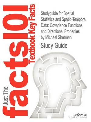Studyguide for Spatial Statistics and Spatio-Temporal Data: Covariance Functions and Directional Properties by Sherman, Michael, ISBN 9780470699584 (Paperback)