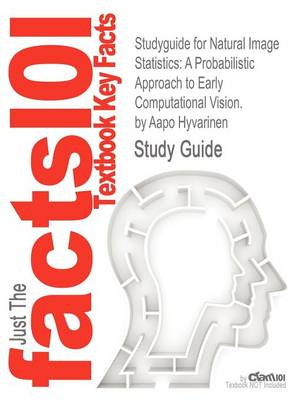 Studyguide for Natural Image Statistics: A Probabilistic Approach to Early Computational Vision. by Hyvarinen, Aapo, ISBN 9781848824904 (Paperback)