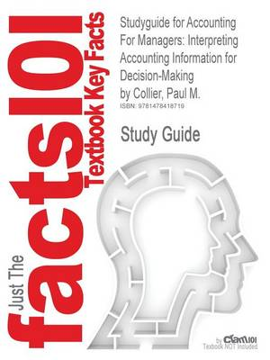 Studyguide for Accounting for Managers: Interpreting Accounting Information for Decision-Making by Collier, Paul M., ISBN 9781119979678 (Paperback)