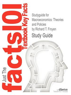 Studyguide for Macroeconomics: Theories and Policies by Froyen, Richard T., ISBN 9780132831529 (Paperback)