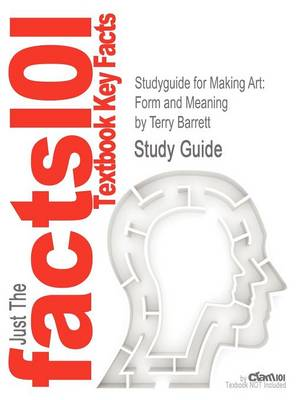 Studyguide for Making Art: Form and Meaning by Barrett, Terry, ISBN 9780072521788 (Paperback)
