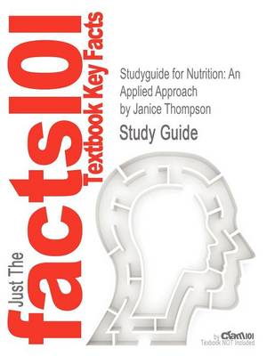 Studyguide for Nutrition: An Applied Approach by Thompson, Janice, ISBN 9780321696649 (Paperback)